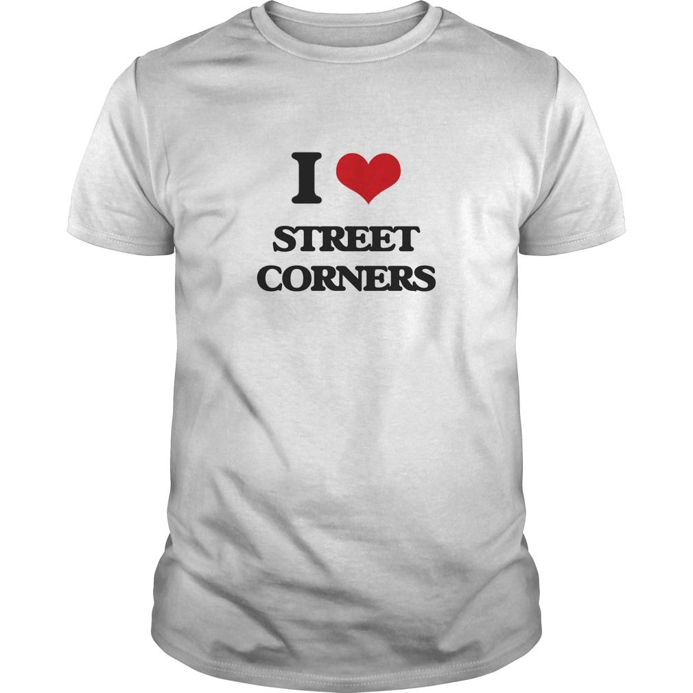 I Love Street Corners - Know someone who loves Street Corners? Then this is the perfect gift for that person. Thank you for visiting my page. Please share with others who would enjoy this shirt. (Related terms: I love Street Corners,street corners,street corner,street corner society,st...)