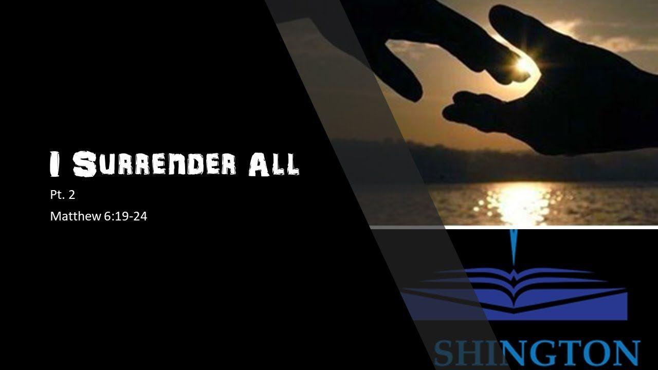 I Surrender All Pt. 2 I surrender all, Surrender, Worship