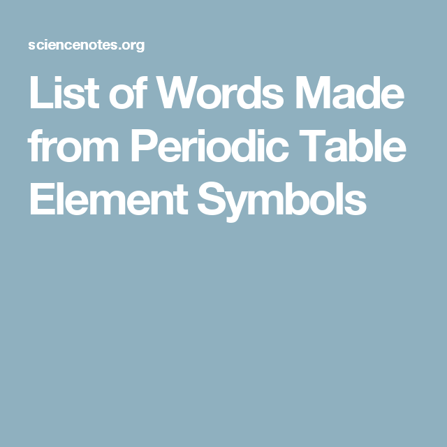 List Of Words Made From Periodic Table Element Symbols Seventh
