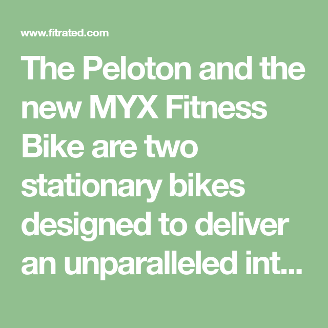 The Peloton And The New Myx Fitness Bike Are Two Stationary Bikes Designed To Deliver An Unparalleled Interactive Spi Biking Workout Spin Class Workout Peloton