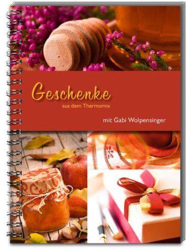 Geschenke aus dem Thermomix®: mit Gabi Wolpensinger von Gabi Wolpensinger