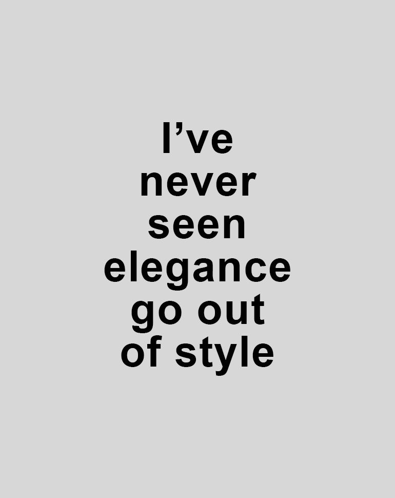 I\u0027ve never Seen elegance go out of style..!! (y) fashionQuotes fashion  quotes style elegance