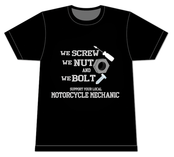 Screw, Nut & Bolt Show your support for your local motorcycle mechanic. They do more than just turn wrenches! They screw, nut and bolt!