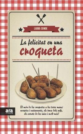NOVEMBRE-2014. Laura Conde. La felicitat en una croqueta. CUINA 641.5 CRO