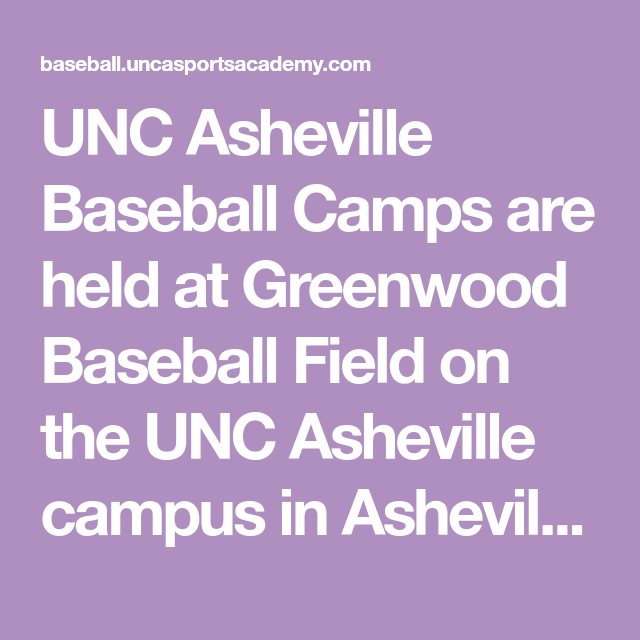 Unc Asheville Baseball Camps Are Held At Greenwood Baseball Field On The Unc Asheville Campus In Asheville North Carolina Un Baseball Camp Baseball Field Unc