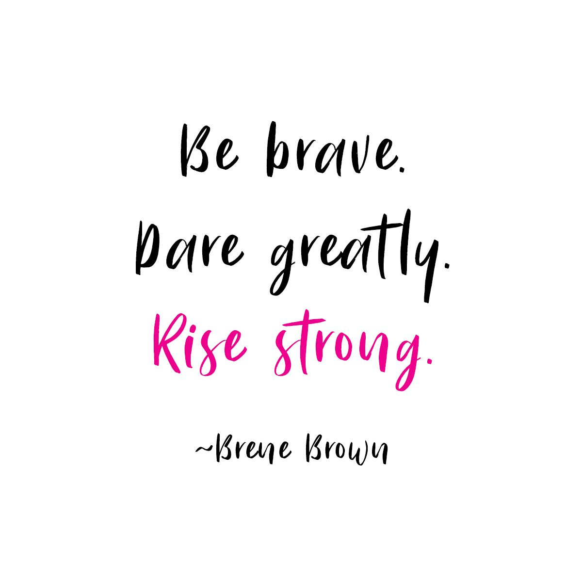 Be brave. Dare greatly. Rise Strong. #inspiration #quote #