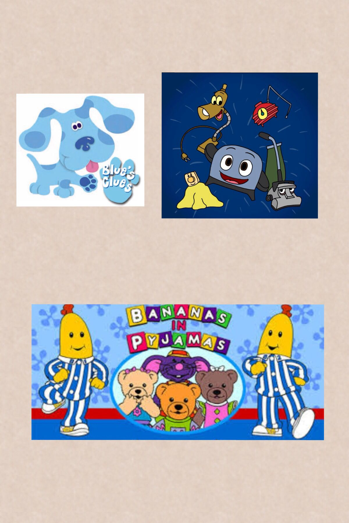 blues clues the brave little toaster and bananas in pajamas i use