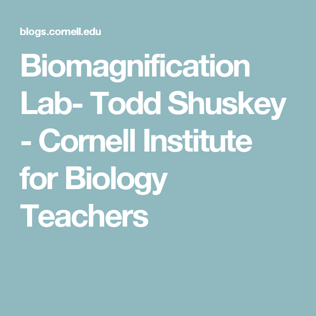 Biomagnification Lab- Todd Shuskey - Cornell Institute for Biology ...