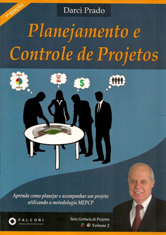 PRADO, Darci Santos do. Planejamento e controle de projetos. 7 ed. Nova Lima: Falconi, 2011. 286 p. (Série Gerência de Projetos, 2 (Falconi)). Inclui bibliografia (ao final de cada capítulo); il. tab. quad.; 24x17cm. ISBN 9788598254517.  Palavras-chave: PROJETOS; GERENCIA DE PROJETOS; GERENCIAMENTO DE PROJETOS/Metodologia.  CDU 658.001.63 / P896p / 7 ed. / 2011