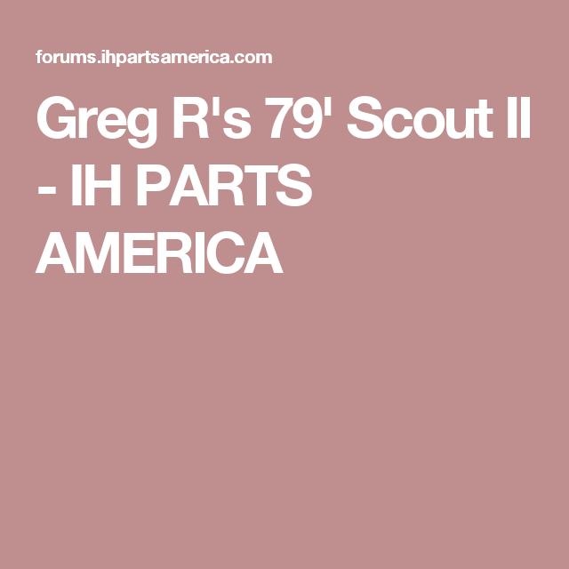 Greg R's 79' Scout II - IH PARTS AMERICA | Scouts | Artwork