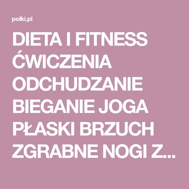 Dieta I Fitness Cwiczenia Odchudzanie Bieganie Joga Plaski Brzuch