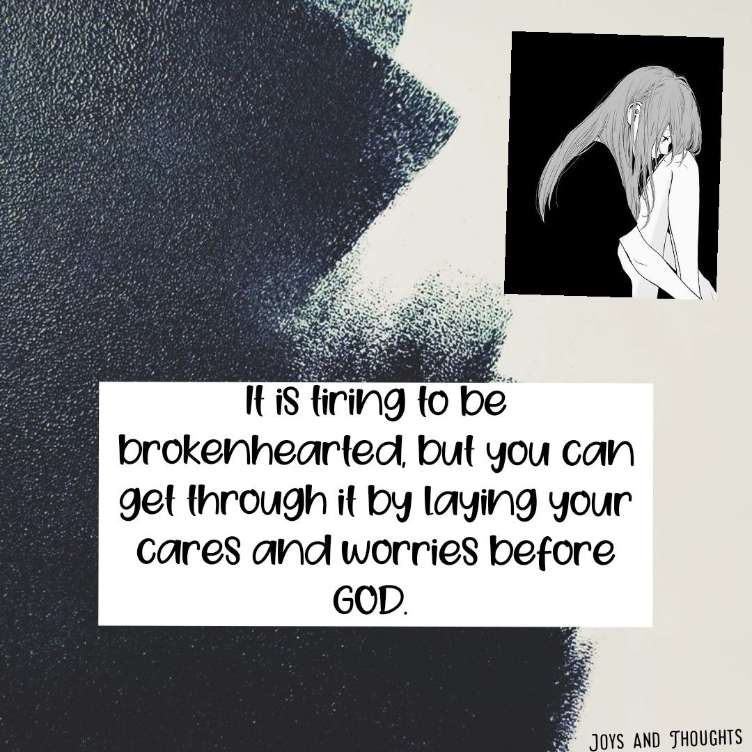 Just give your brokenheart to GOD!