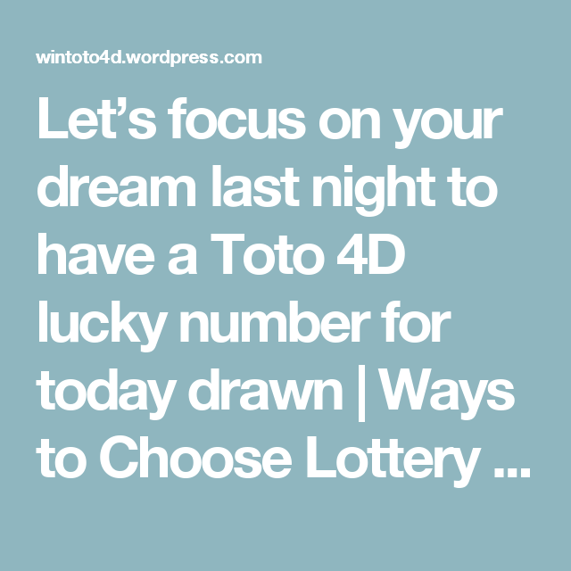 Let's focus on your dream last night to have a Toto 4D lucky number