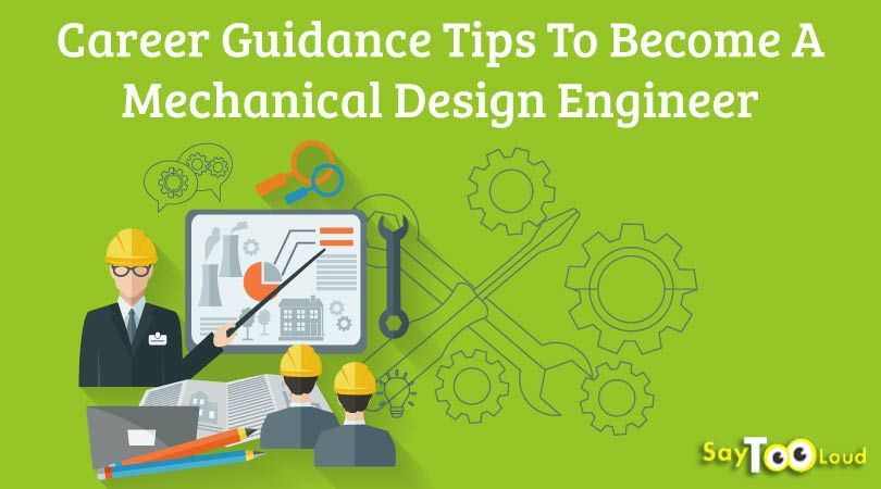Career Guidance Tips To Become A Mechanical Design Engineer Career Guidance Engineering Engineering Design