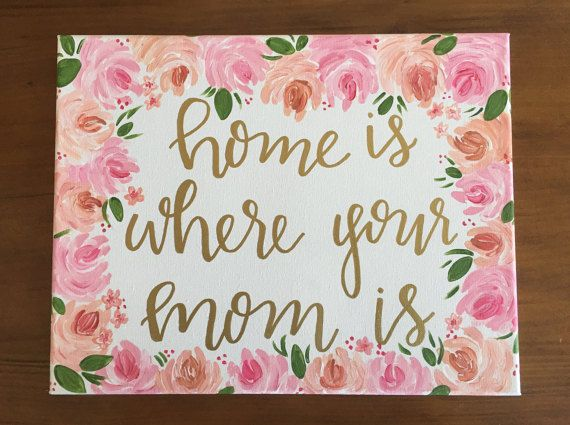 Home Is Where Your Mom Perfect For Mothers Day Or Moms Birthday This 11 X 14 Canvas Hand Painted And Lettered If You Prefer