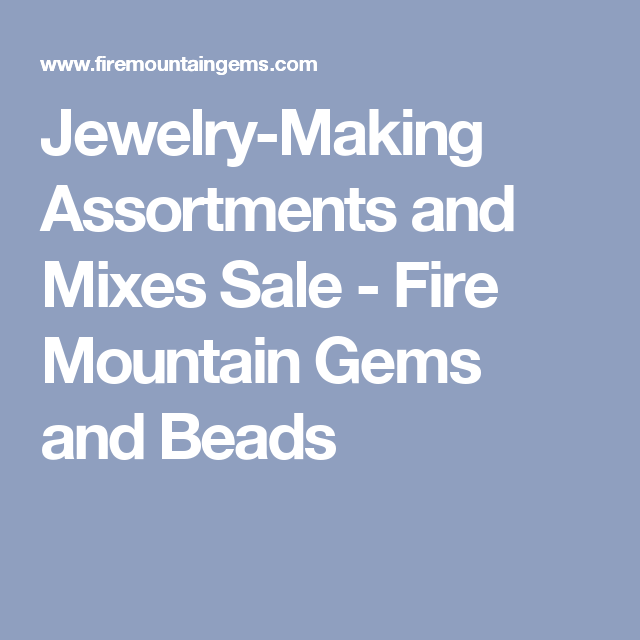 Jewelry-Making Assortments and Mixes Sale - Fire Mountain Gems and Beads