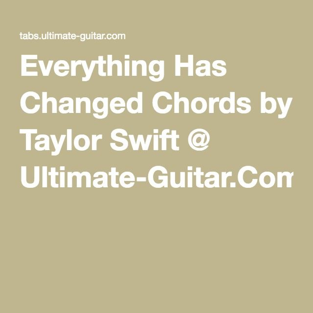 Everything Has Changed Chords by Taylor Swift @ Ultimate-Guitar.Com ...