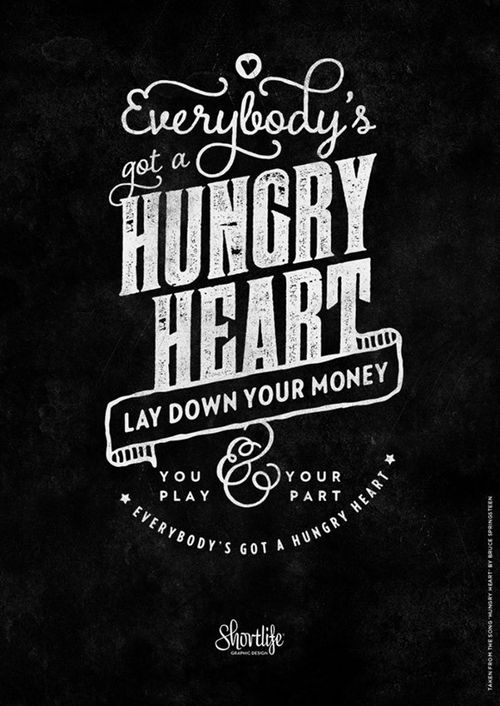 Everybody S Got A Hungry Heart Lay Down Your Money And You Play Your Part Everybody S Got A Hungry Heart Hu Springsteen Lyrics Lettering Vintage Typography