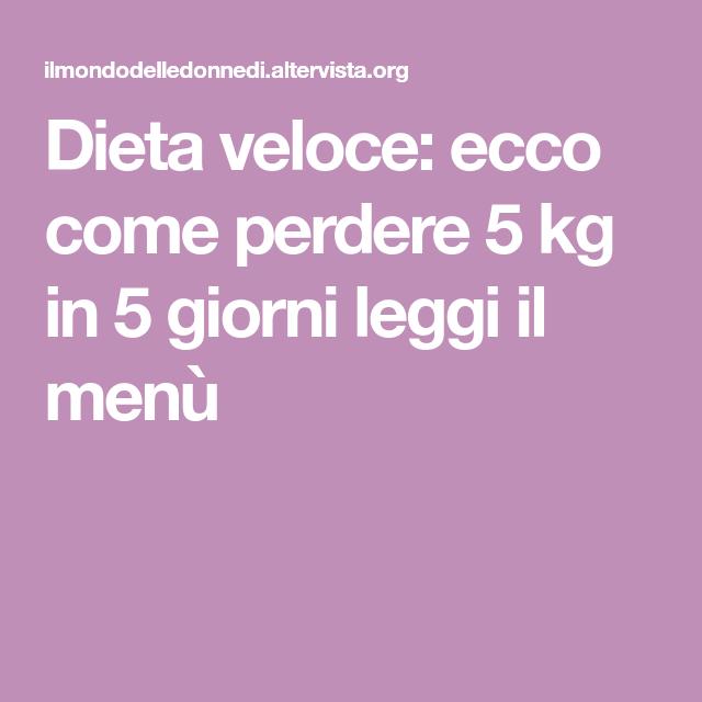 Dieta veloce: ecco come perdere 5 kg in 5 giorni leggi il menù