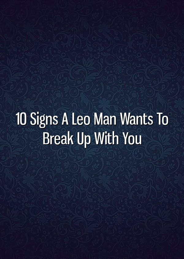 signs a man wants to break up