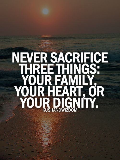 Beautiful Never Sacrifice Three Things Life Quotes Quotes Family Quote Heart Life  Familyu2026 Pictures