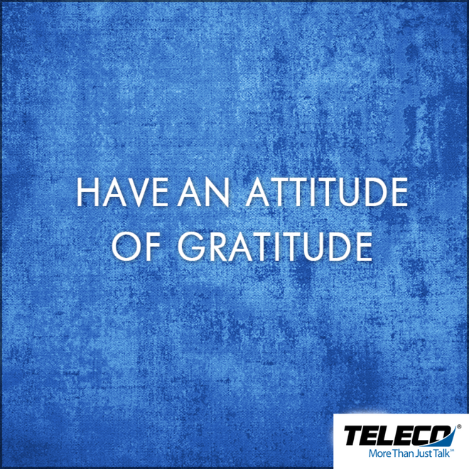 Be thankful for what you have right now. An attitude of
