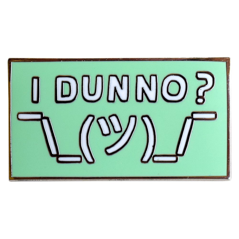I Dunno Pin by Will Bryant from Valley Cruise Press | Pin ...