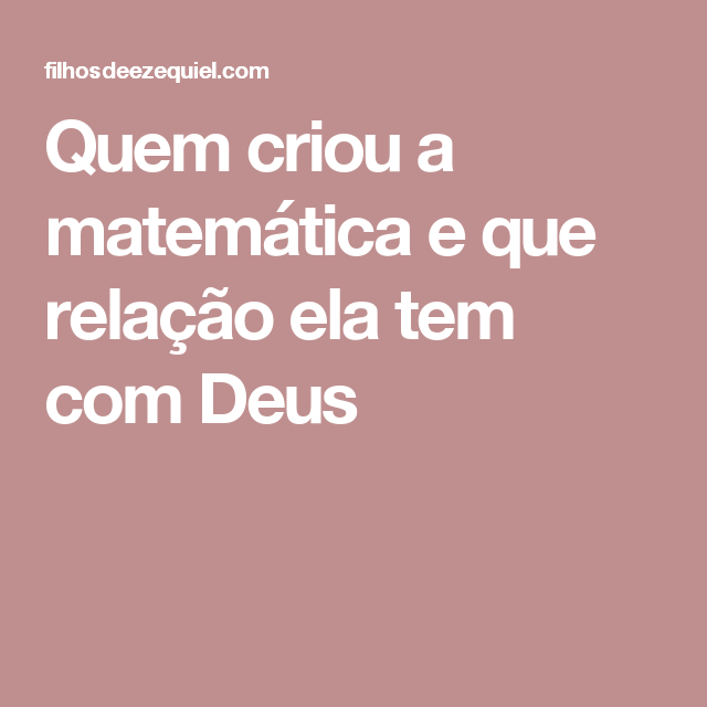 Quem criou a matemática e que relação ela tem com Deus