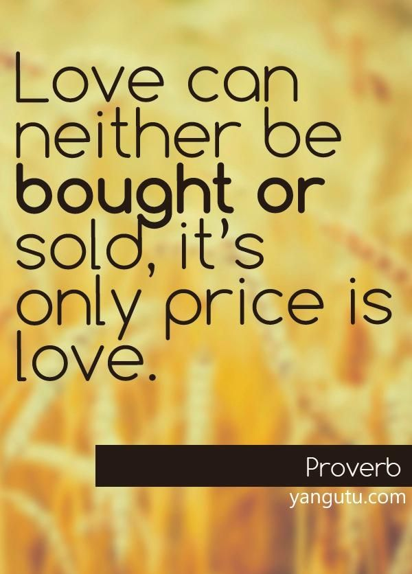 Love Can Neither Be Bought Or Sold ItS Only Price Is Love