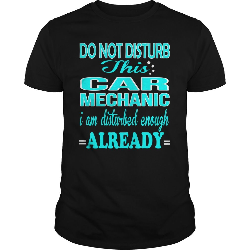 CAR MECHANIC DO NOT DISTURB THIS I AM DISTURBED ENOUGH ALREADY T-Shirts, Hoodies. CHECK PRICE ==► https://www.sunfrog.com/LifeStyle/CAR-MECHANIC--DISTURB-Black-Guys.html?id=41382