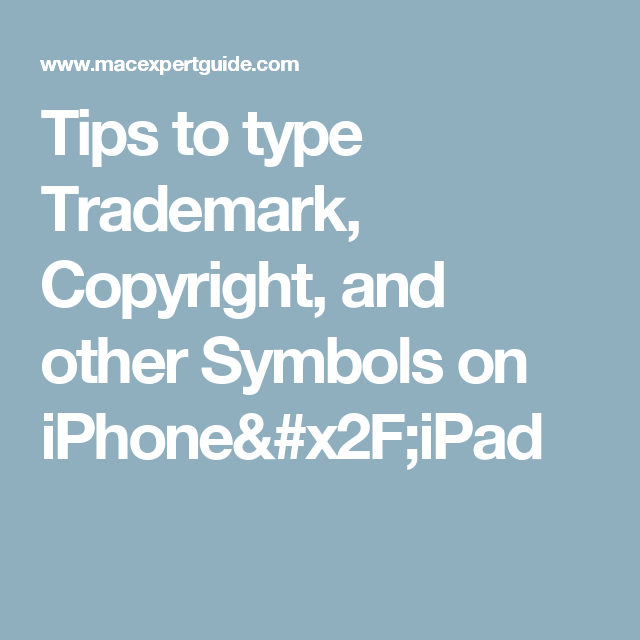Tips To Type Trademark Copyright And Other Symbols On Iphoneipad