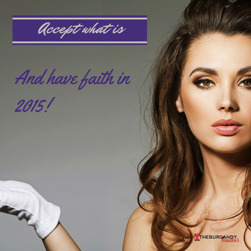 Accept what is and have faith in 2015!