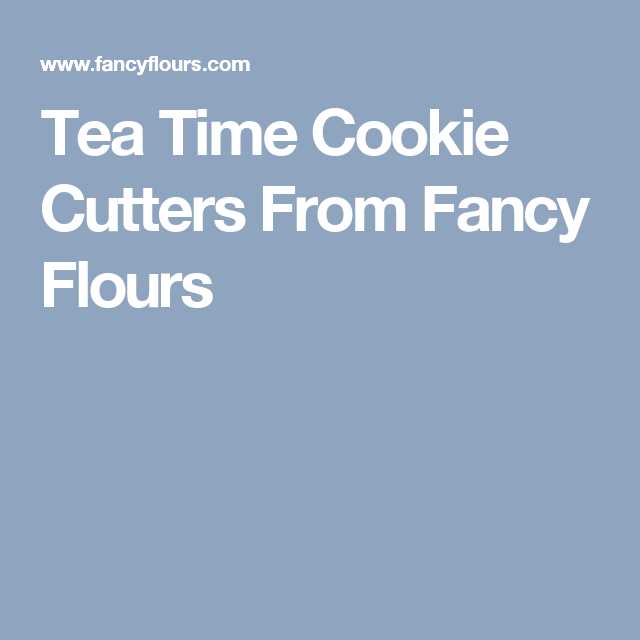 Tea Time Cookie Cutters From Fancy Flours
