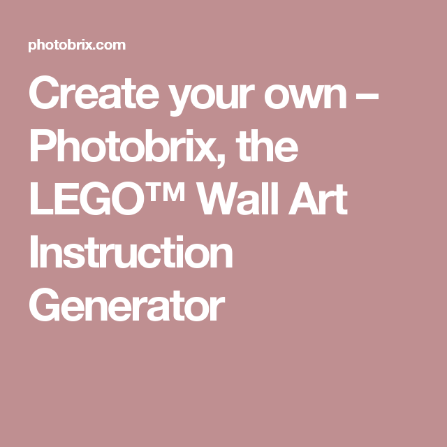 Create your own – Photobrix, the LEGO™ Wall Art Instruction ...