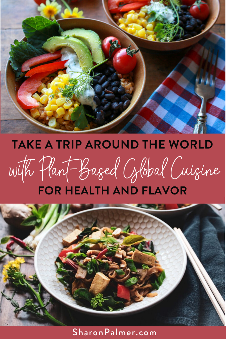 Take A Trip Around The World With Plant Based Global Cuisine For Health And Flavor Sharon Palmer The Plant Powered Dietitian In 2020 Global Cuisine Nutrition Articles Soy Recipes