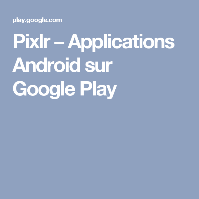 Pixlr Applications Android sur Google Play