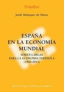 España en la economía mundial : series largas para la economía española (1850-2015) / Jordi Maluquer de Montes (2016)