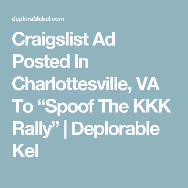 Craigslist Ad Posted In Charlottesville Va To Spoof The Kkk Rally Charlottesville Charlottesville Va Rally Ads