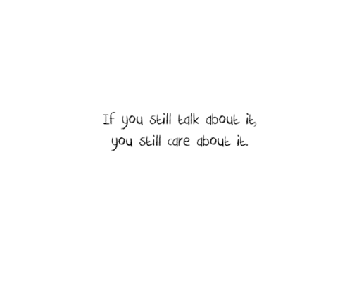 If you still talk about, you care about it.