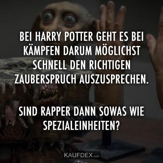 Bei Harry Potter geht es bei kämpfen darum möglichst schnell den richtigen Zauberspruch auszusprechen. Sind Rapper dann sowas wie Spezialeinheiten?