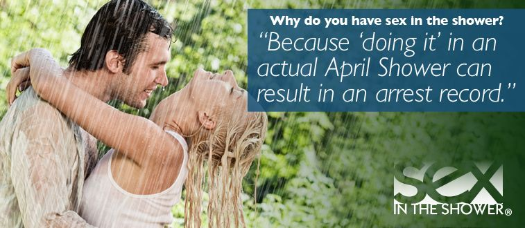 Do you like our newest image?  Let me know your April Showers story....  Why do you have Sex In The Shower?