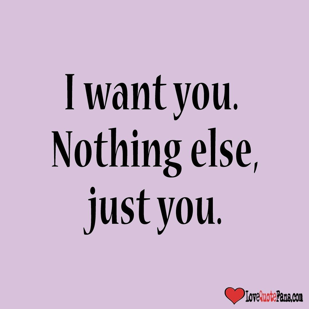 Lovequotefans On Instagram I Want You Nothing Else Just You Love Quote Words Quotes Love Quotes Things I Want