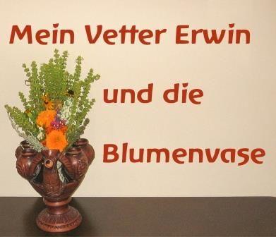 Mein Vetter Erwin und die Blumenvase