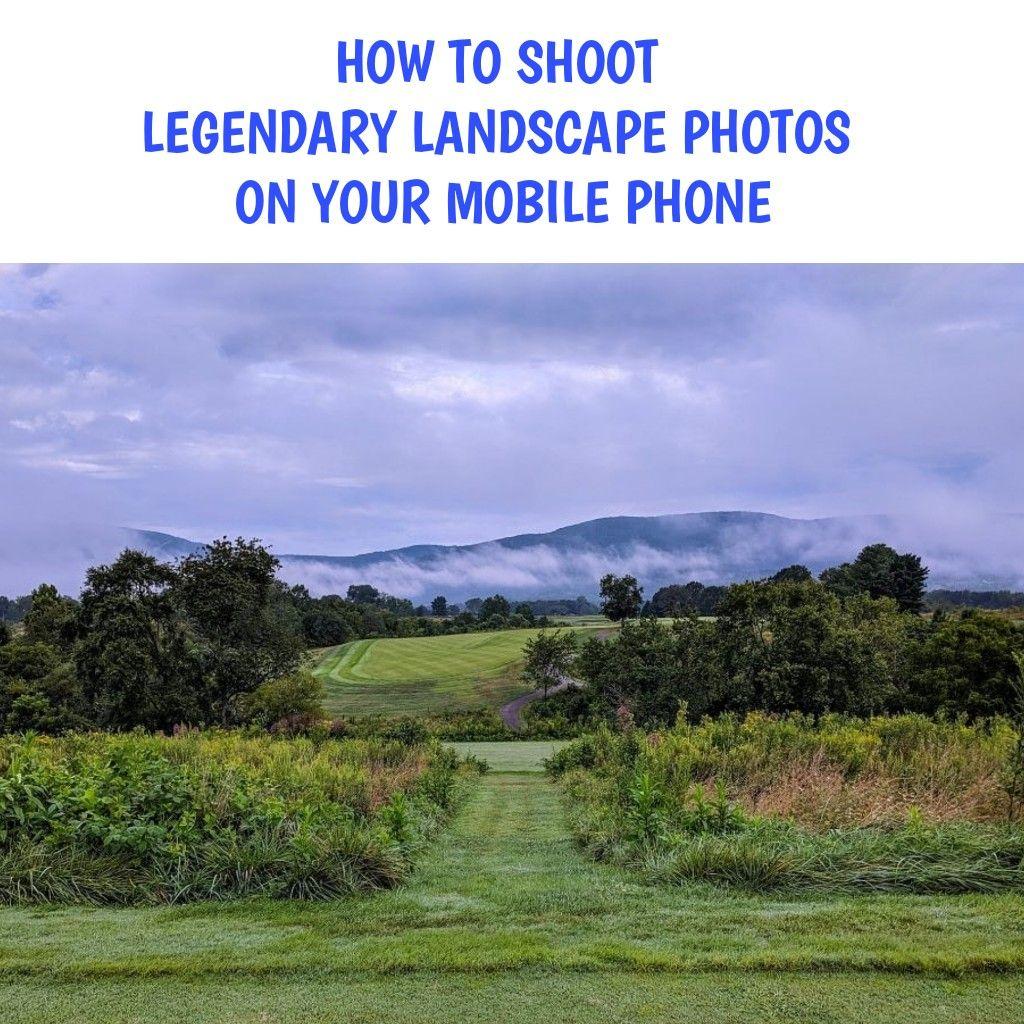 How To Shoot Legendary Landscape Photos On Your Mobile Phone In 2020 Landscape Best Landscape Photographers Landscape Photos