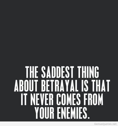 Saddest Thing About Betrayal Betrayal Quotes Inspirational Quotes Quotations