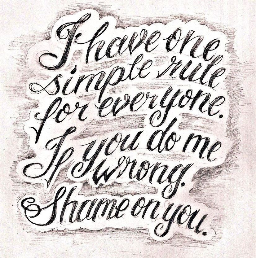 Tattoo Quotes Styles: Shame On You If You Do Me Wrong Quote