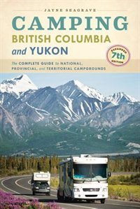 Camping British Columbia and Yukon: The Complete Guide to National, Provincial, and Territorial Campgrounds by Jayne Seagrave - Non-fiction, Local Interest, Outdoors