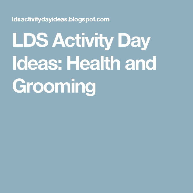 LDS Activity Day Ideas: Health and Grooming