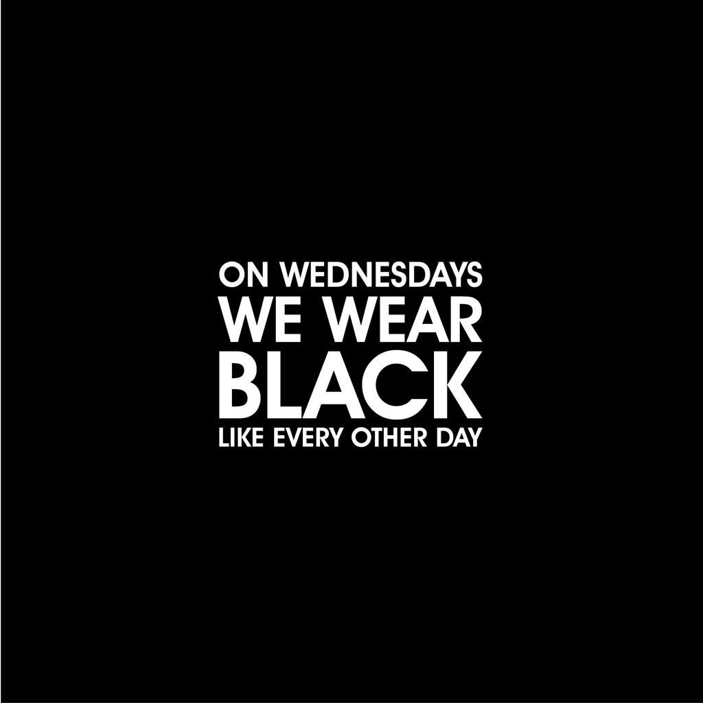 On wednesdays we wear black like every other day blackheart tellem