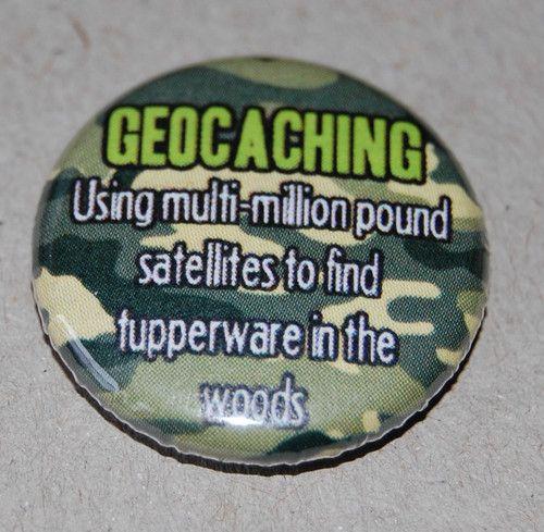 "GEOCACHING - USING MULTI MILLION POUND SATELLITES 1"" / 25MM BADGE GEOCACHE | eBay"